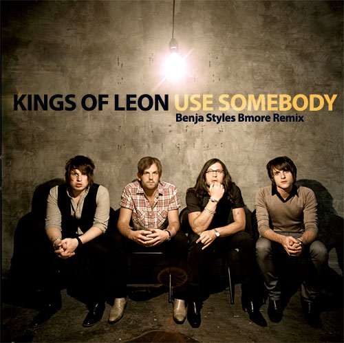 Kings_Of_Leon-Use_Somebody-Benja_Styles_Bmore_Remix